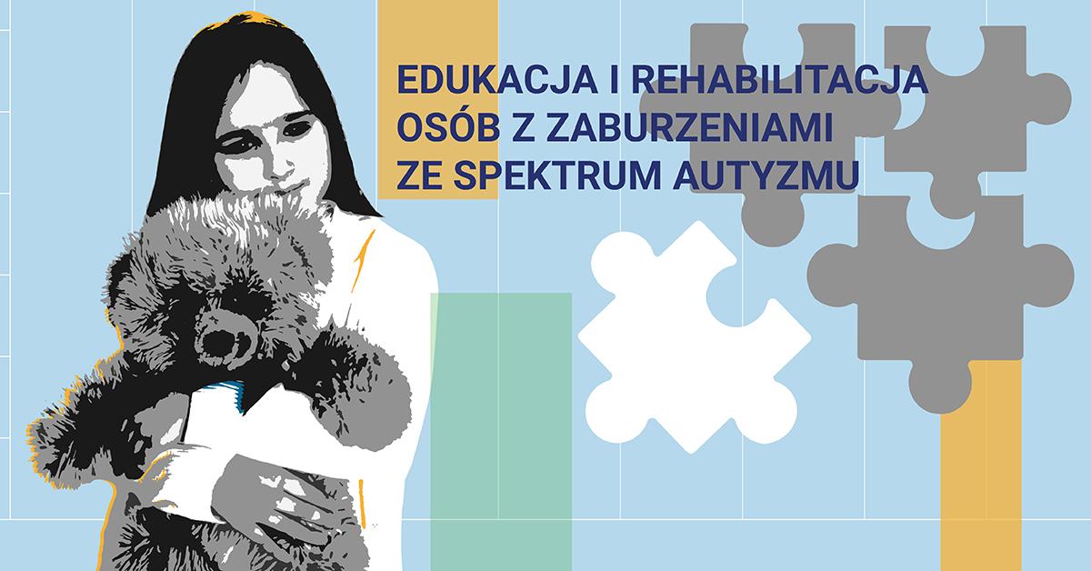 Studia podyplomowe Edukacja i rehabilitacja osób z zaburzeniami ze spektrum autyzmu oraz z zespołem Aspergera